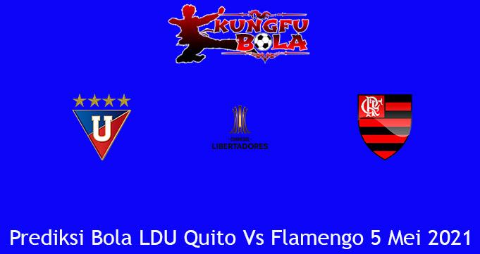 Prediksi Bola LDU Quito Vs Flamengo 5 Mei 2021