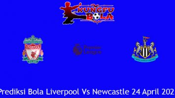 Prediksi Bola Liverpool Vs Newcastle 24 April 2021