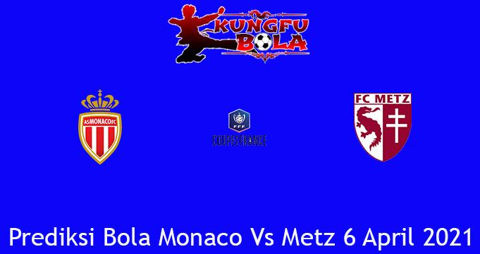 Prediksi Bola Monaco Vs Metz 6 April 2021