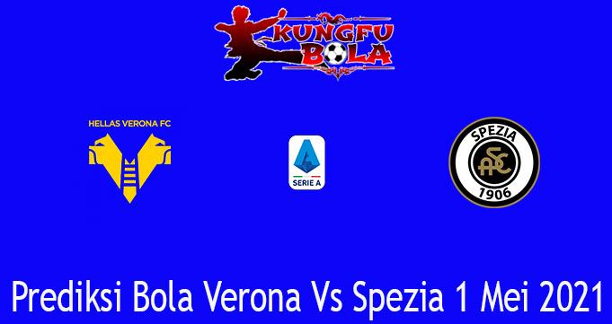 Prediksi Bola Verona Vs Spezia 1 Mei 2021