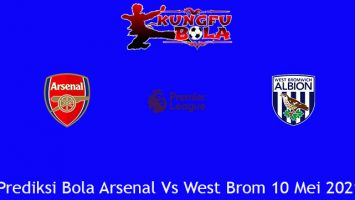 Prediksi Bola Arsenal Vs West Brom 10 Mei 2021