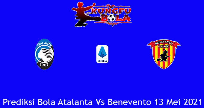 Prediksi Bola Atalanta Vs Benevento 13 Mei 2021