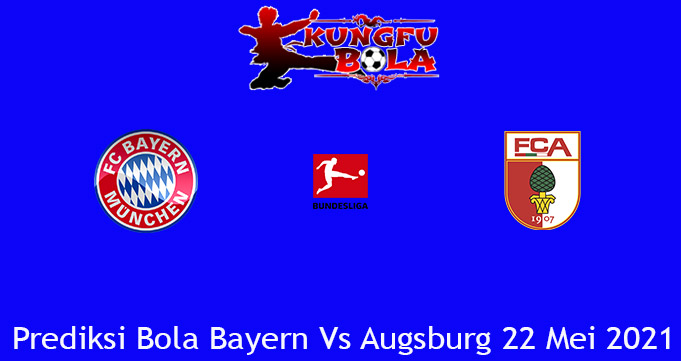 Prediksi Bola Bayern Vs Augsburg 22 Mei 2021