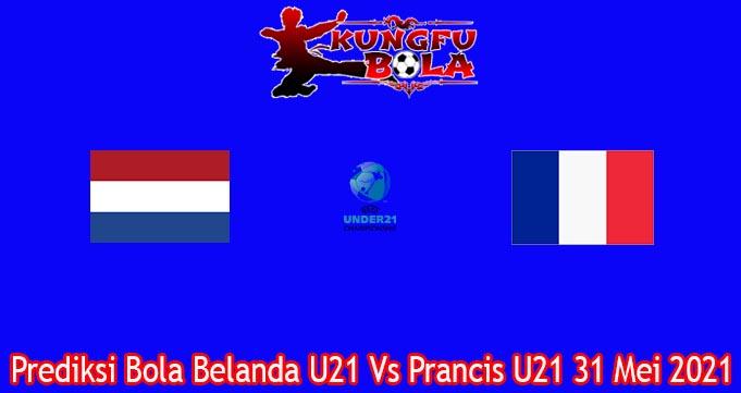 Prediksi Bola Belanda U21 Vs Prancis U21 31 Mei 2021