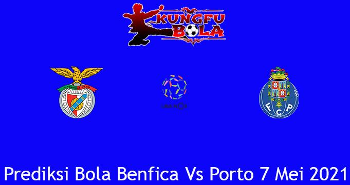 Prediksi Bola Benfica Vs Porto 7 Mei 2021