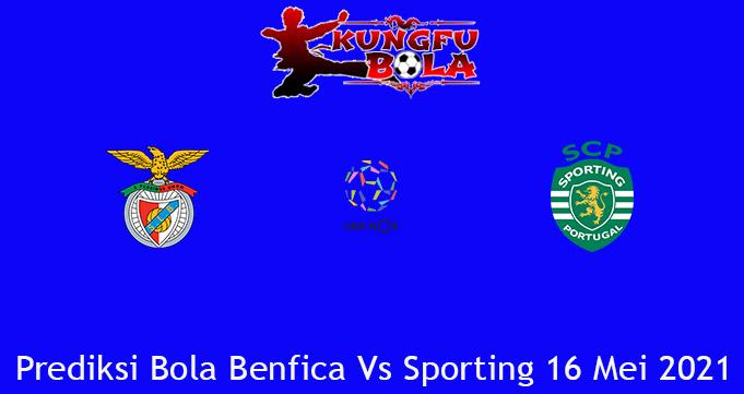Prediksi Bola Benfica Vs Sporting 16 Mei 2021