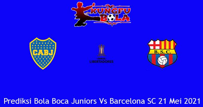 Prediksi Bola Boca Juniors Vs Barcelona SC 21 Mei 2021