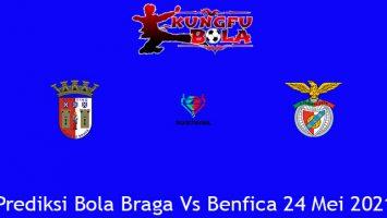 Prediksi Bola Braga Vs Benfica 24 Mei 2021