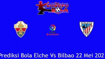 Prediksi Bola Elche Vs Bilbao 22 Mei 2021