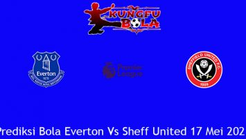 Prediksi Bola Everton Vs Sheff United 17 Mei 2021