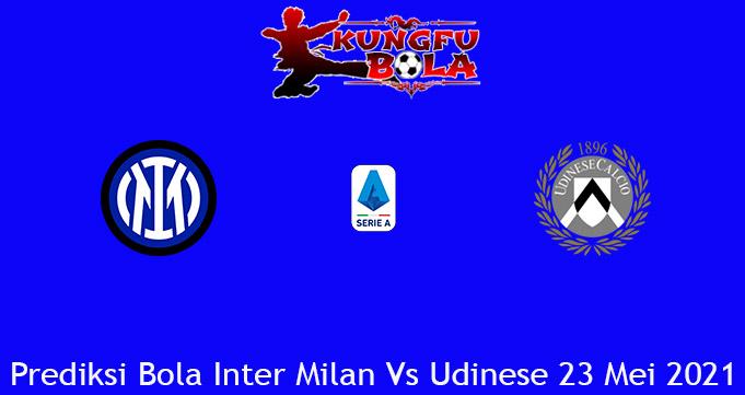 Prediksi Bola Inter Milan Vs Udinese 23 Mei 2021