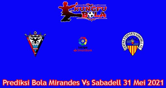 Prediksi Bola Mirandes Vs Sabadell 31 Mei 2021