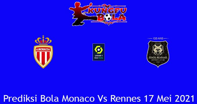 Prediksi Bola Monaco Vs Rennes 17 Mei 2021