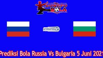 Prediksi Bola Russia Vs Bulgaria 5 Juni 2021