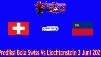 Prediksi Bola Swiss Vs Liechtenstein 3 Juni 2021