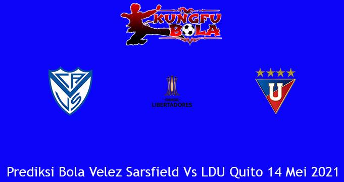 Prediksi Bola Velez Sarsfield Vs LDU Quito 14 Mei 2021
