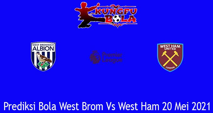 Prediksi Bola West Brom Vs West Ham 20 Mei 2021