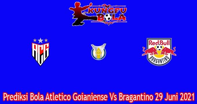 Prediksi Bola Atletico Goianiense Vs Bragantino 29 Juni 2021
