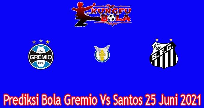 Prediksi Bola Gremio Vs Santos 25 Juni 2021