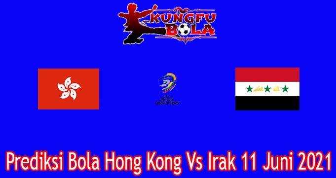 Prediksi Bola Hong Kong Vs Irak 11 Juni 2021