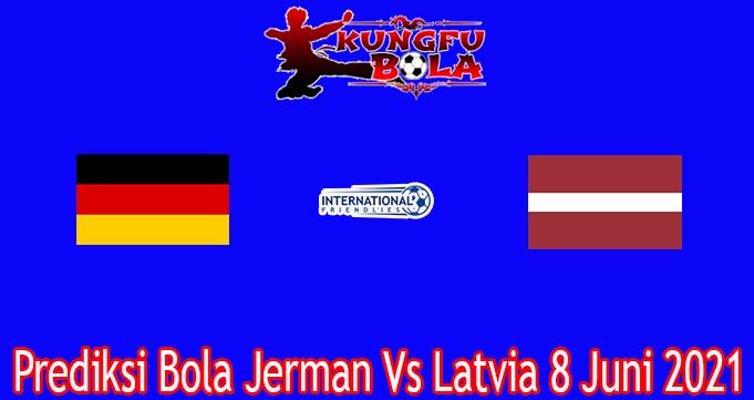 Prediksi Bola Jerman Vs Latvia 8 Juni 2021
