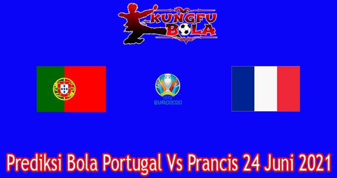Prediksi Bola Portugal Vs Prancis 24 Juni 2021