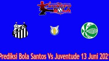 Prediksi Bola Santos Vs Juventude 13 Juni 2021
