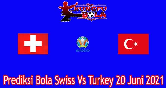 Prediksi Bola Swiss Vs Turkey 20 Juni 2021