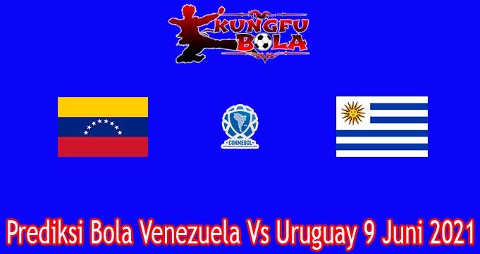 Prediksi Bola Venezuela Vs Uruguay 9 Juni 2021