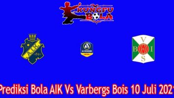 Prediksi Bola AIK Vs Varbergs Bois 10 Juli 2021