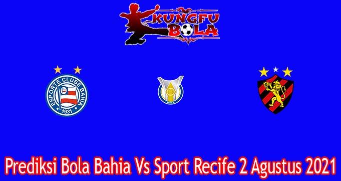 Prediksi Bola Bahia Vs Sport Recife 2 Agustus 2021
