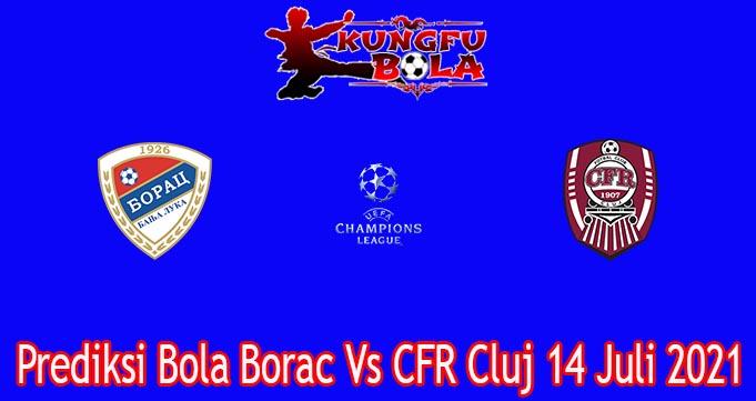 Prediksi Bola Borac Vs CFR Cluj 14 Juli 2021