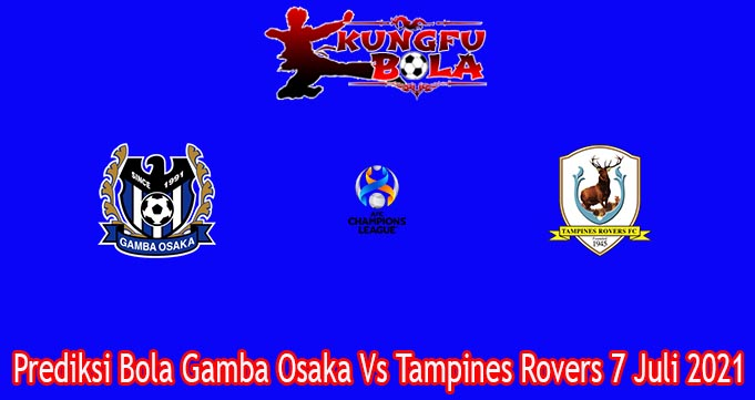 Prediksi Bola Gamba Osaka Vs Tampines Rovers 7 Juli 2021