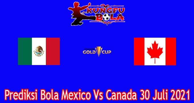 Prediksi Bola Mexico Vs Canada 30 Juli 2021