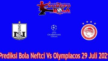 Prediksi Bola Neftci Vs Olympiacos 29 Juli 2021