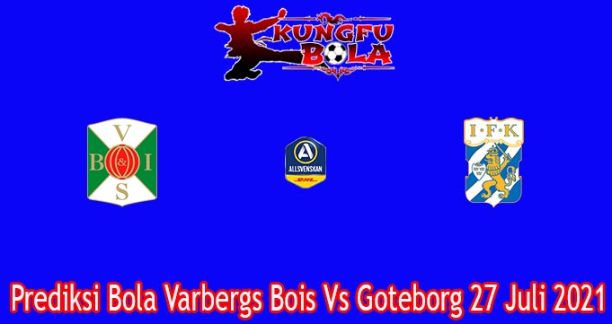 Prediksi Bola Varbergs Bois Vs Goteborg 27 Juli 2021