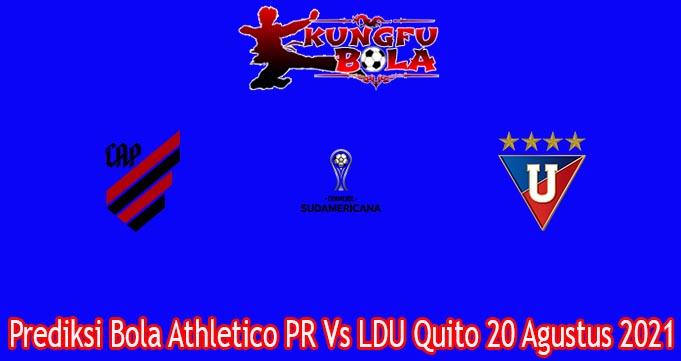 Prediksi Bola Athletico PR Vs LDU Quito 20 Agustus 2021