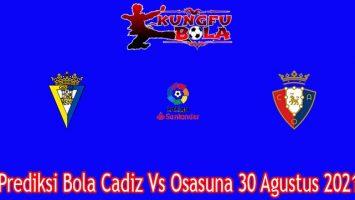 Prediksi Bola Cadiz Vs Osasuna 30 Agustus 2021