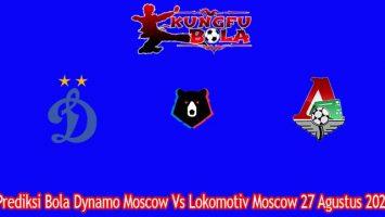 Prediksi Bola Dynamo Moscow Vs Lokomotiv Moscow 27 Agustus 2021