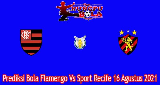Prediksi Bola Flamengo Vs Sport Recife 16 Agustus 2021