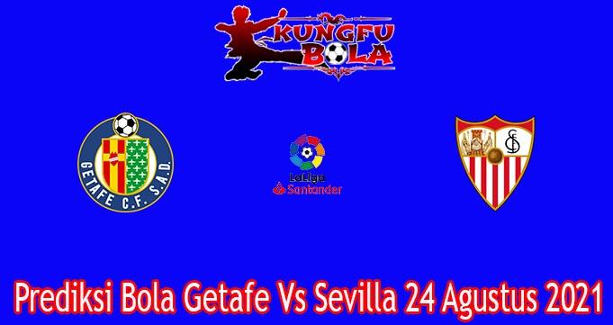 Prediksi Bola Getafe Vs Sevilla 24 Agustus 2021
