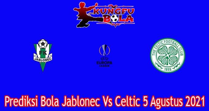 Prediksi Bola Jablonec Vs Celtic 5 Agustus 2021