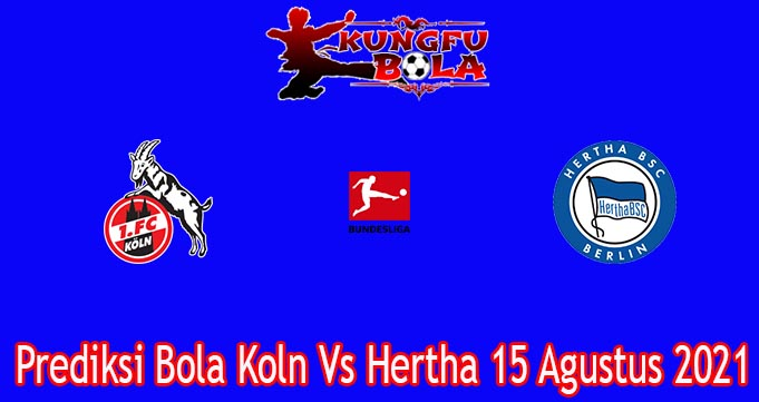 Prediksi Bola Koln Vs Hertha 15 Agustus 2021