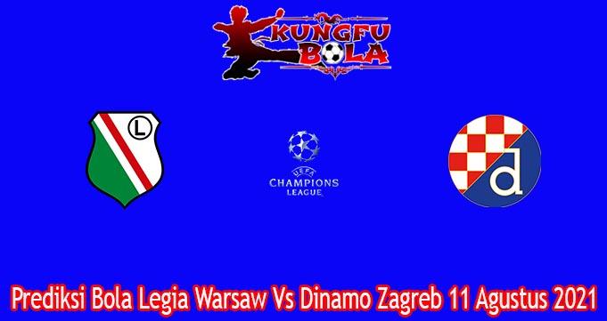 Prediksi Bola Legia Warsaw Vs Dinamo Zagreb 11 Agustus 2021