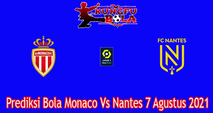 Prediksi Bola Monaco Vs Nantes 7 Agustus 2021