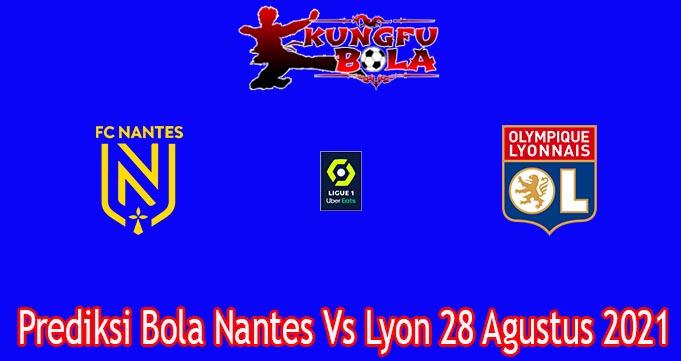 Prediksi Bola Nantes Vs Lyon 28 Agustus 2021