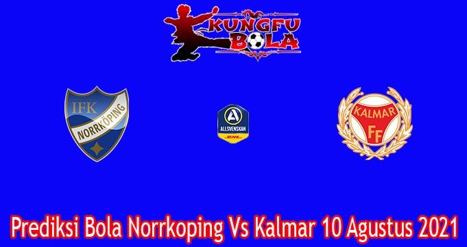 Prediksi Bola Norrkoping Vs Kalmar 10 Agustus 2021