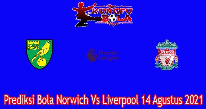 Prediksi Bola Norwich Vs Liverpool 14 Agustus 2021