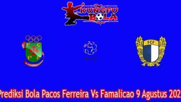 Prediksi Bola Pacos Ferreira Vs Famalicao 9 Agustus 2021