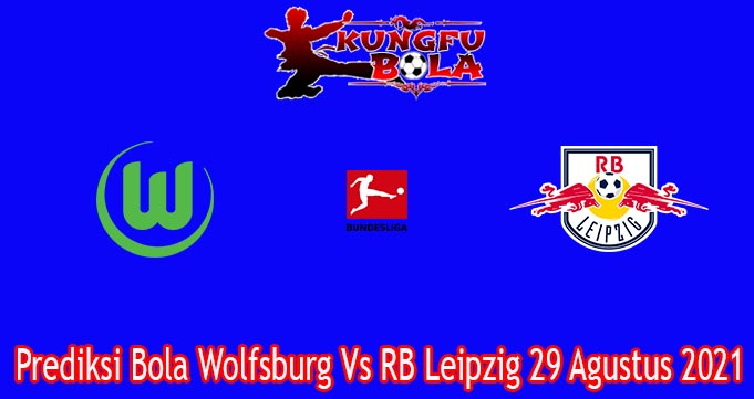 Prediksi Bola Wolfsburg Vs RB Leipzig 29 Agustus 2021
